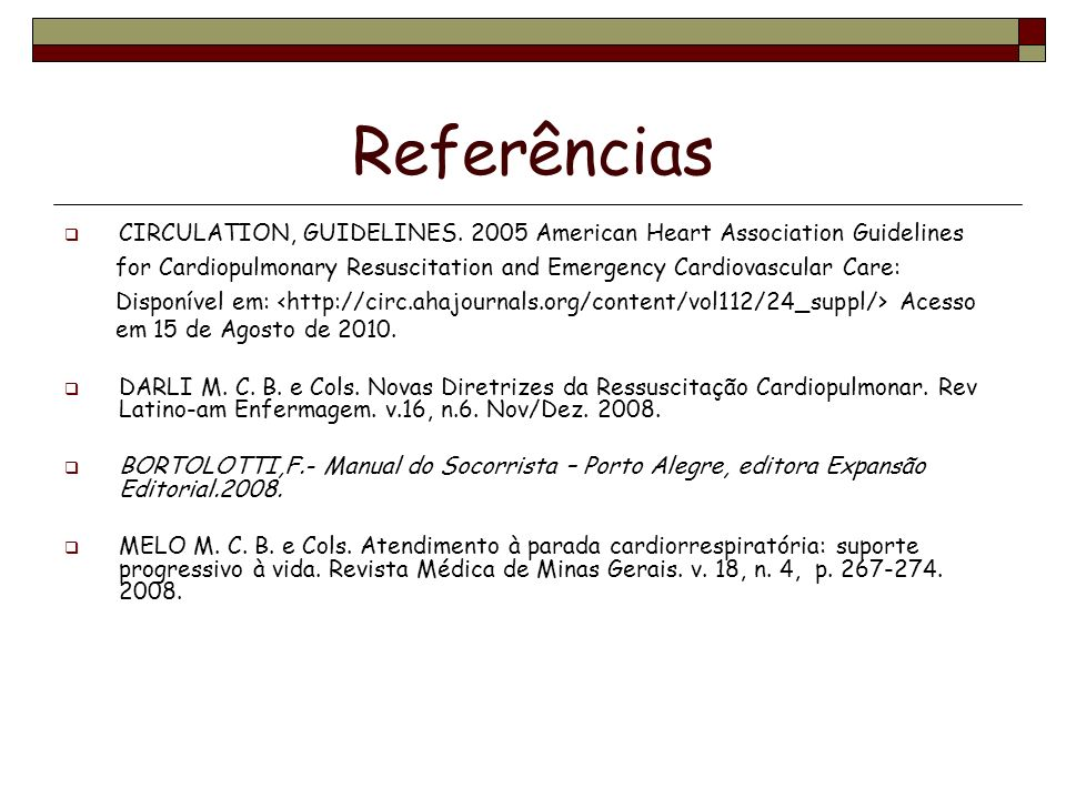 Referências CIRCULATION, GUIDELINES. 2005 American Heart Association Guidelines for Cardiopulmonary Resuscitation and Emergency Cardiovascular Care: D