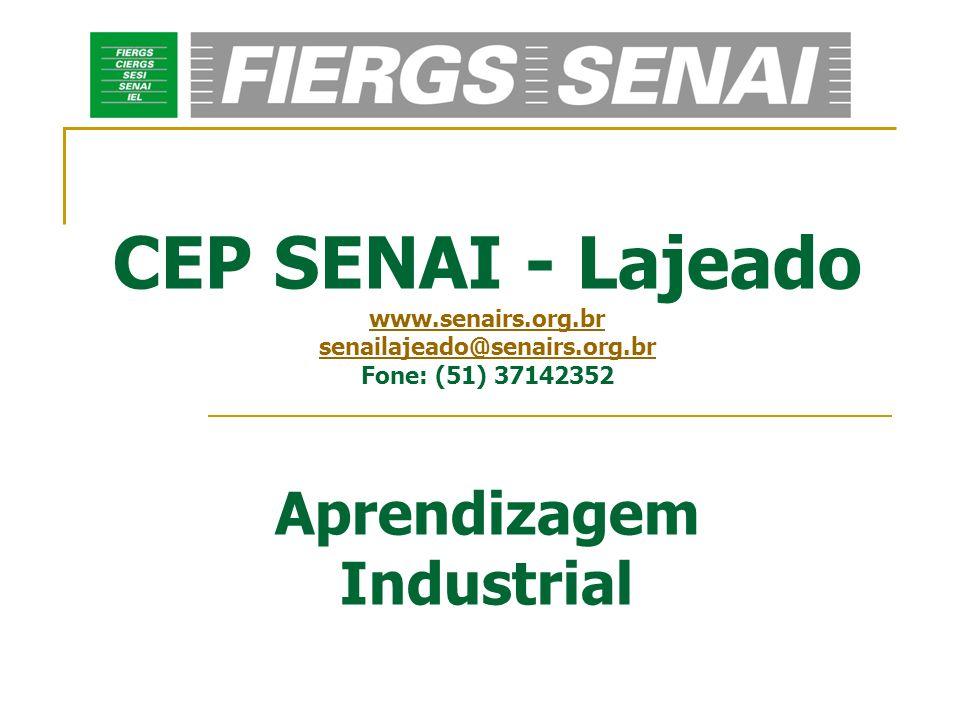 CEP SENAI - Lajeado www.senairs.org.br senailajeado@senairs.org.br Fone: (51) 37142352 Aprendizagem Industrial www.senairs.org.br senailajeado@senairs