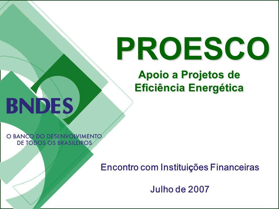 O PROESCO e as formas de viabilizar os projetos de eficiência energética Eduardo Bandeira de Mello Chefe do Departamento de Meio Ambiente do BNDES Enc
