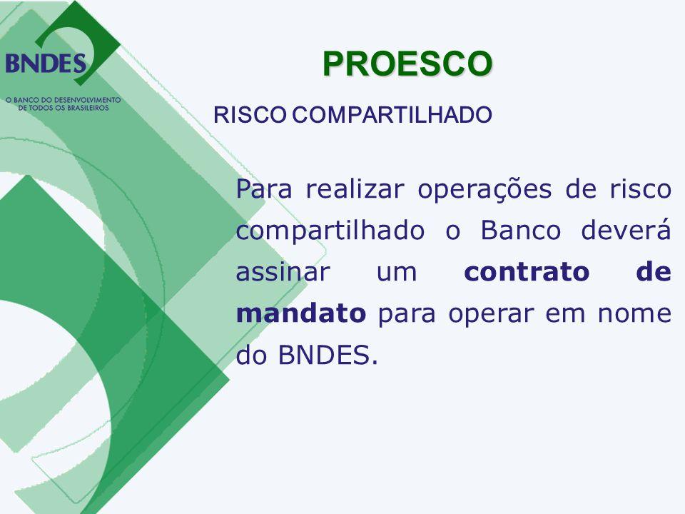 Para realizar operações de risco compartilhado o Banco deverá assinar um contrato de mandato para operar em nome do BNDES. PROESCO RISCO COMPARTILHADO