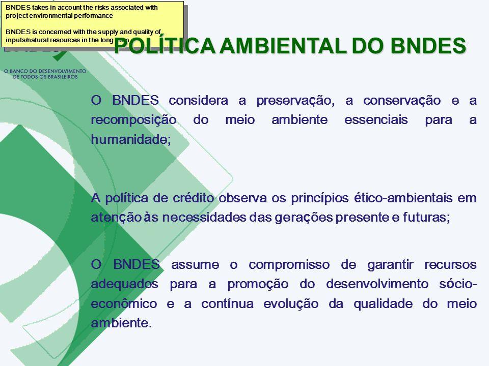O BNDES considera a preserva ç ão, a conserva ç ão e a recomposi ç ão do meio ambiente essenciais para a humanidade; A pol í tica de cr é dito observa