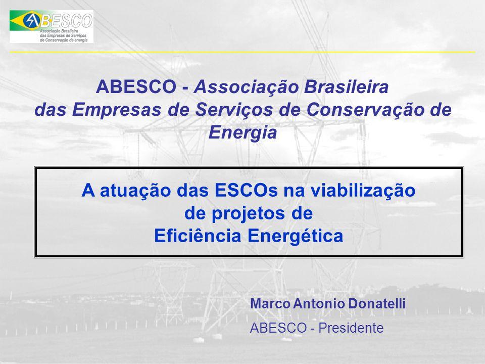 ABESCO - Associação Brasileira das Empresas de Serviços de Conservação de Energia Marco Antonio Donatelli ABESCO - Presidente A atuação das ESCOs na v