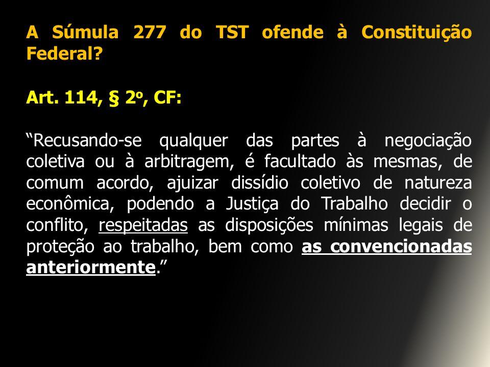 A Súmula 277 do TST ofende à Constituição Federal? Art. 114, § 2 o, CF: Recusando-se qualquer das partes à negociação coletiva ou à arbitragem, é facu