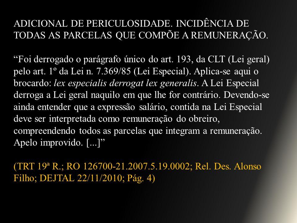 ADICIONAL DE PERICULOSIDADE. INCIDÊNCIA DE TODAS AS PARCELAS QUE COMPÕE A REMUNERAÇÃO. Foi derrogado o parágrafo único do art. 193, da CLT (Lei geral)
