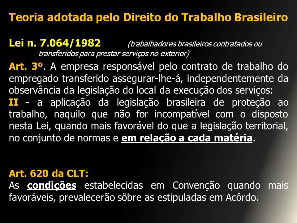 Teoria adotada pelo Direito do Trabalho Brasileiro Lei n. 7.064/1982 (trabalhadores brasileiros contratados ou transferidos para prestar serviços no e
