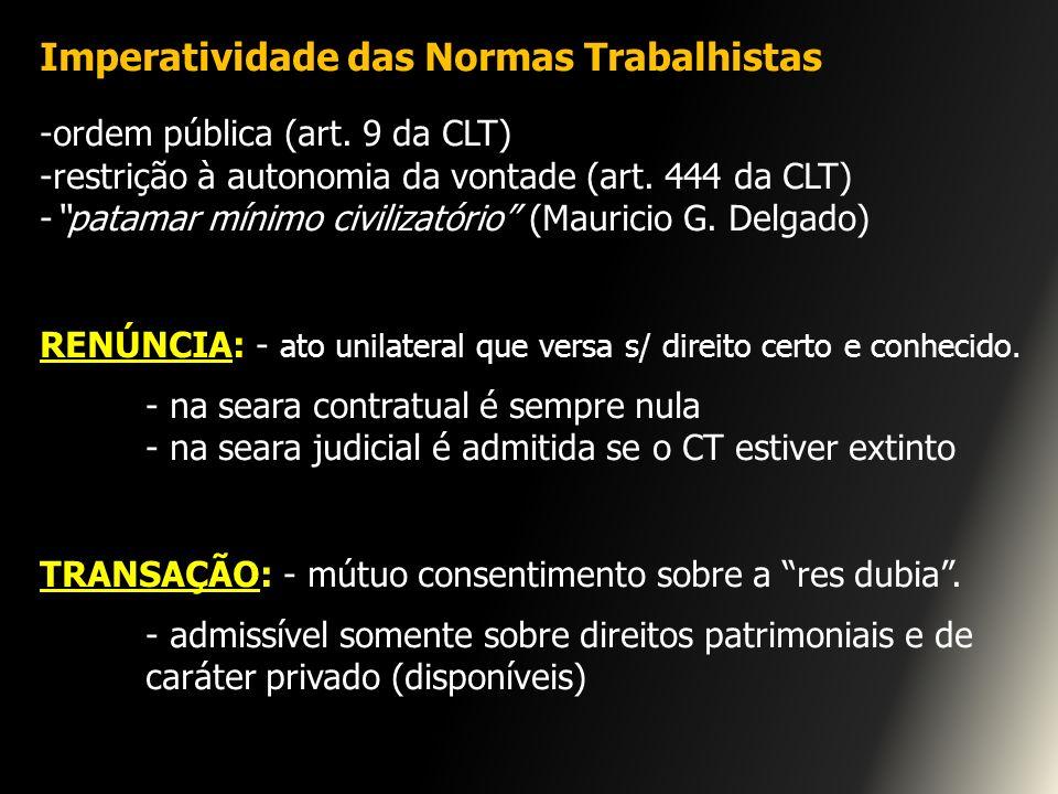 Imperatividade das Normas Trabalhistas -ordem pública (art. 9 da CLT) -restrição à autonomia da vontade (art. 444 da CLT) -patamar mínimo civilizatóri