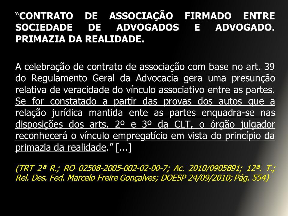 CONTRATO DE ASSOCIAÇÃO FIRMADO ENTRE SOCIEDADE DE ADVOGADOS E ADVOGADO. PRIMAZIA DA REALIDADE. A celebração de contrato de associação com base no art.