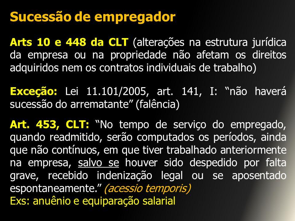 Sucessão de empregador Arts 10 e 448 da CLT (alterações na estrutura jurídica da empresa ou na propriedade não afetam os direitos adquiridos nem os co