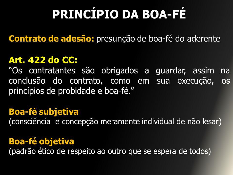 PRINCÍPIO DA BOA-FÉ Contrato de adesão: presunção de boa-fé do aderente Art. 422 do CC: Os contratantes são obrigados a guardar, assim na conclusão do