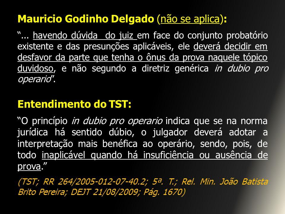 Mauricio Godinho Delgado (não se aplica):... havendo dúvida do juiz em face do conjunto probatório existente e das presunções aplicáveis, ele deverá d