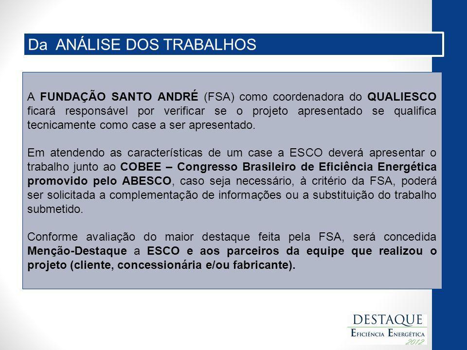 A FUNDAÇÃO SANTO ANDRÉ (FSA) como coordenadora do QUALIESCO ficará responsável por verificar se o projeto apresentado se qualifica tecnicamente como case a ser apresentado.