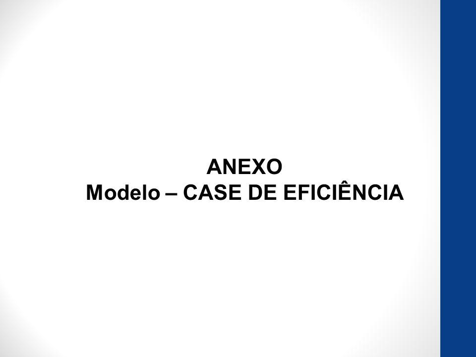 ANEXO Modelo – CASE DE EFICIÊNCIA