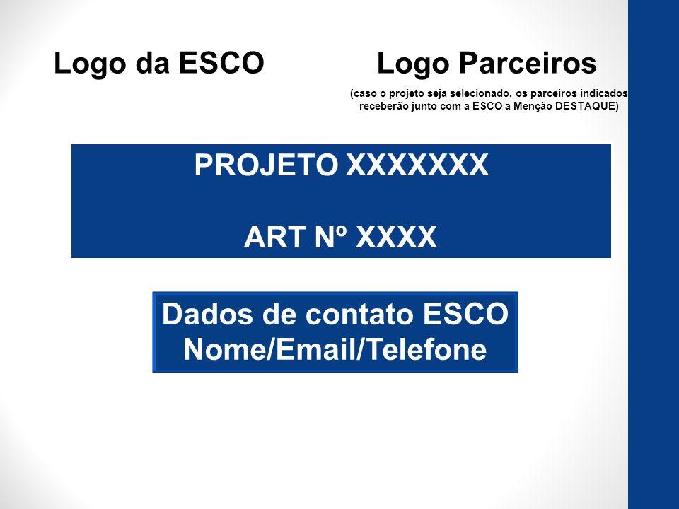 Logo da ESCOLogo Parceiros PROJETO XXXXXXX ART Nº XXXX Dados de contato ESCO Nome/Email/Telefone (caso o projeto seja selecionado, os parceiros indicados receberão junto com a ESCO a Menção DESTAQUE)