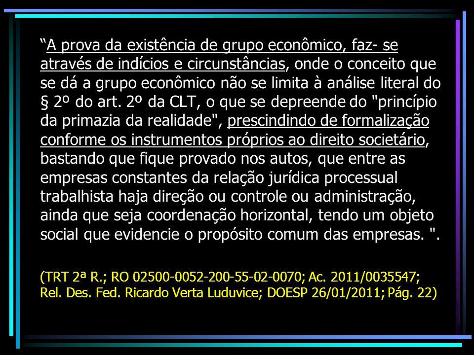 A prova da existência de grupo econômico, faz- se através de indícios e circunstâncias, onde o conceito que se dá a grupo econômico não se limita à an