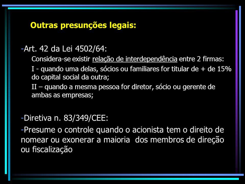 Outras presunções legais: -Art. 42 da Lei 4502/64: Considera-se existir relação de interdependência entre 2 firmas: I - quando uma delas, sócios ou fa
