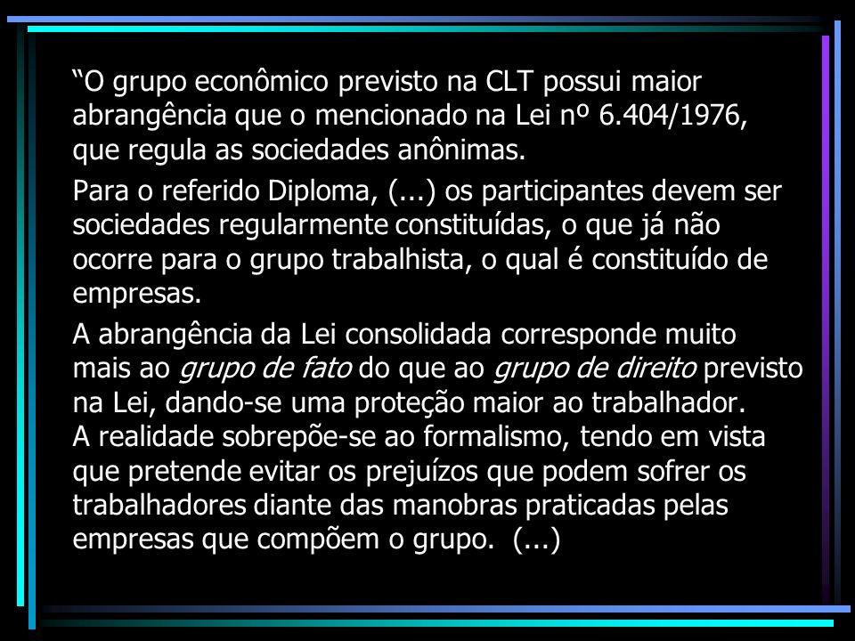 O grupo econômico previsto na CLT possui maior abrangência que o mencionado na Lei nº 6.404/1976, que regula as sociedades anônimas. Para o referido D