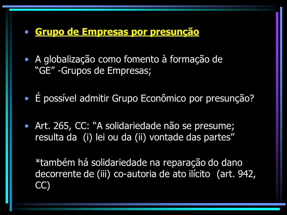 Grupo de Empresas por presunção A globalização como fomento à formação de GE -Grupos de Empresas; É possível admitir Grupo Econômico por presunção? Ar