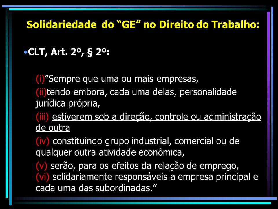 Solidariedade do GE no Direito do Trabalho: CLT, Art. 2º, § 2º: (i)Sempre que uma ou mais empresas, (ii)tendo embora, cada uma delas, personalidade ju