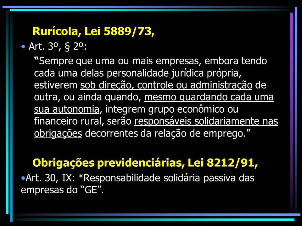Rurícola, Lei 5889/73, Art. 3º, § 2º: Sempre que uma ou mais empresas, embora tendo cada uma delas personalidade jurídica própria, estiverem sob direç