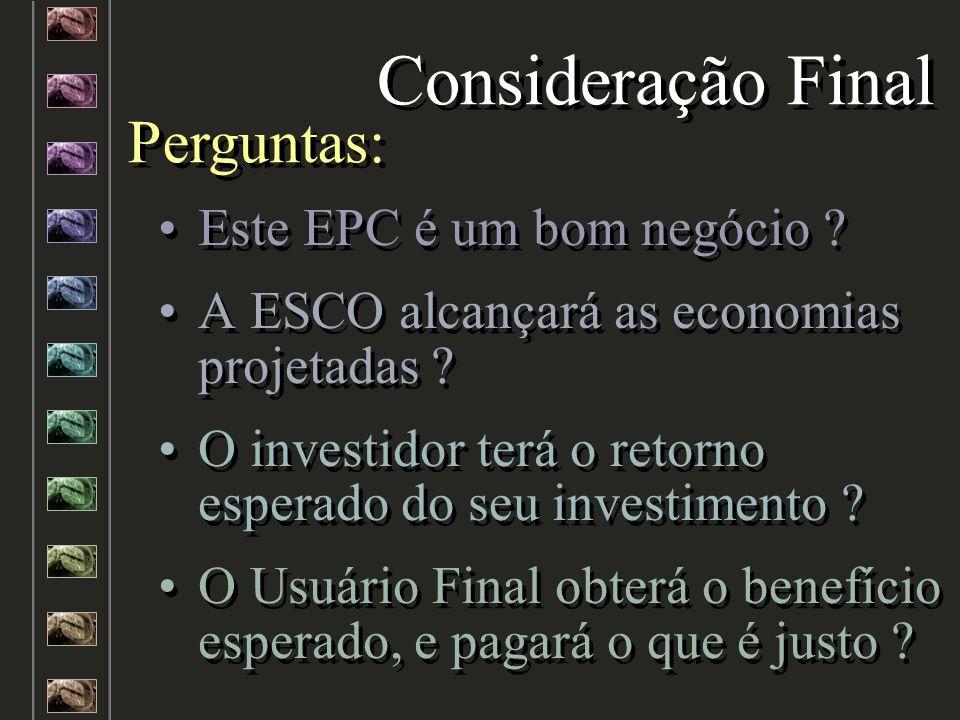Este EPC é um bom negócio ? A ESCO alcançará as economias projetadas ? O investidor terá o retorno esperado do seu investimento ? O Usuário Final obte