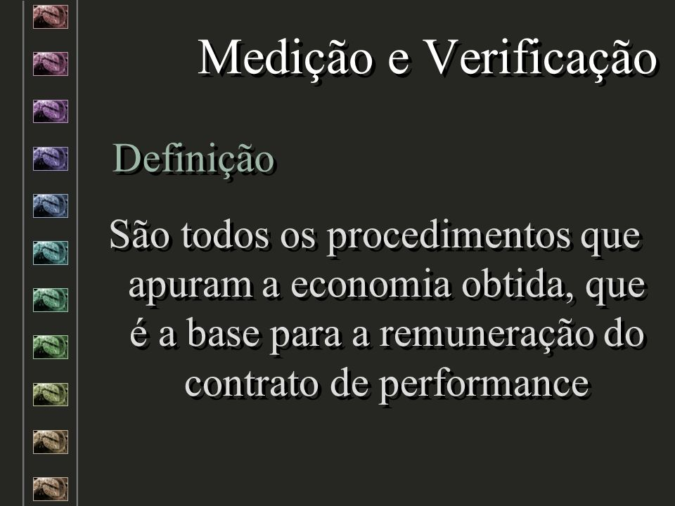 Medição e Verificação São todos os procedimentos que apuram a economia obtida, que é a base para a remuneração do contrato de performance São todos os