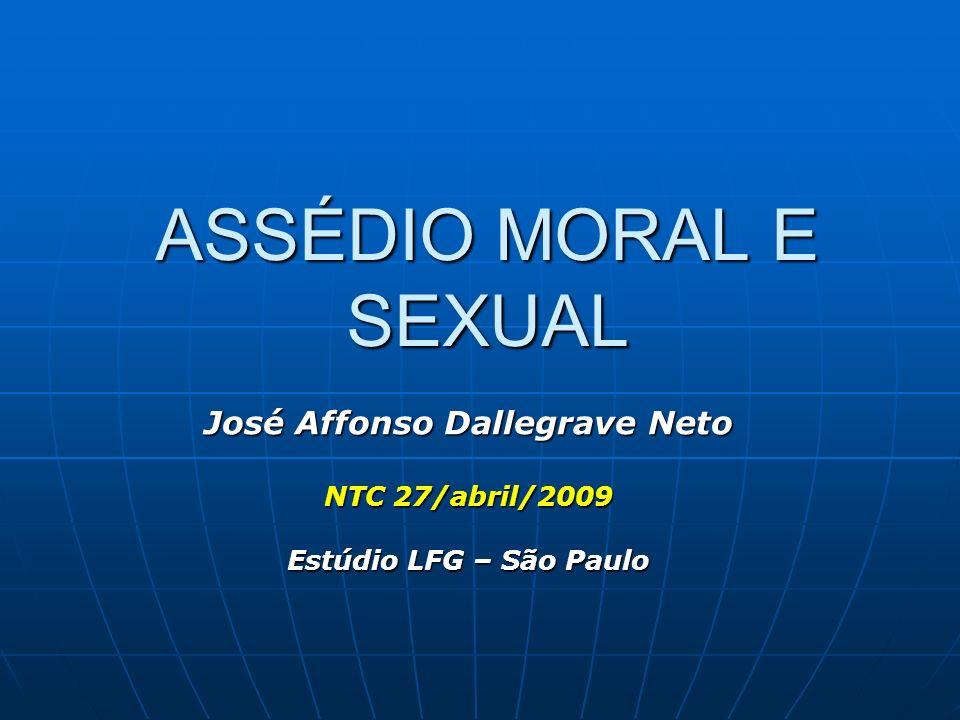 ASSÉDIO MORAL E SEXUAL José Affonso Dallegrave Neto NTC 27/abril/2009 Estúdio LFG – São Paulo