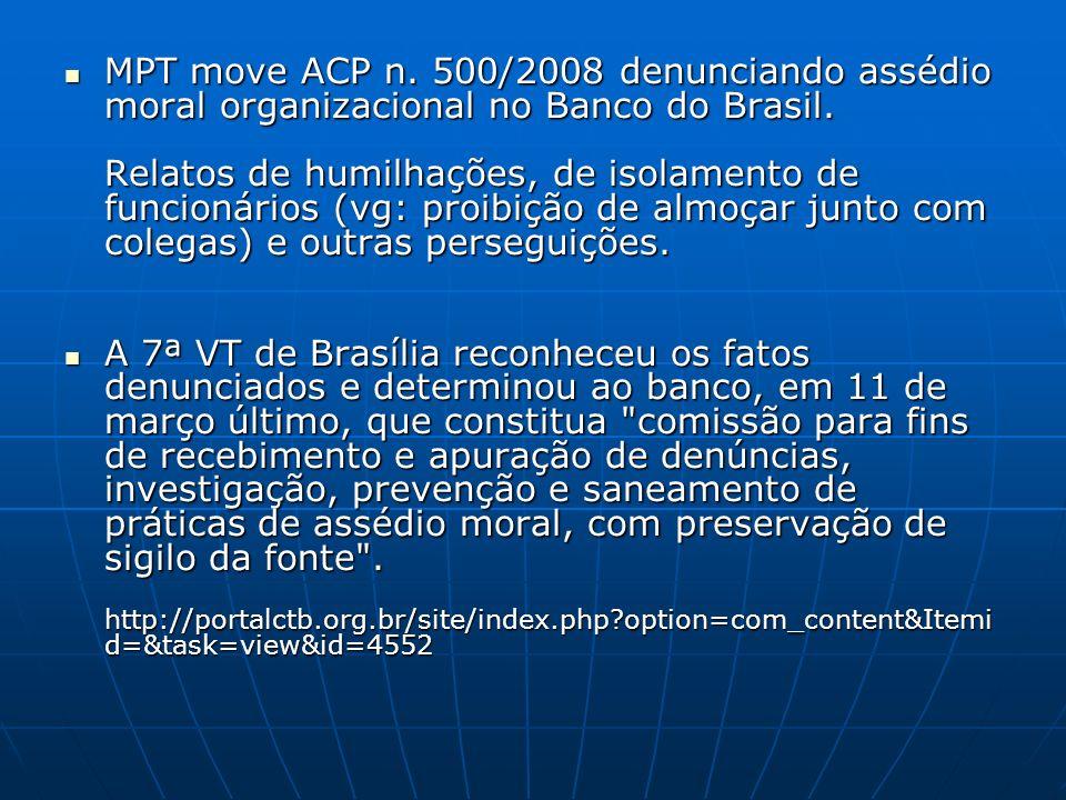 MPT move ACP n. 500/2008 denunciando assédio moral organizacional no Banco do Brasil. Relatos de humilhações, de isolamento de funcionários (vg: proib