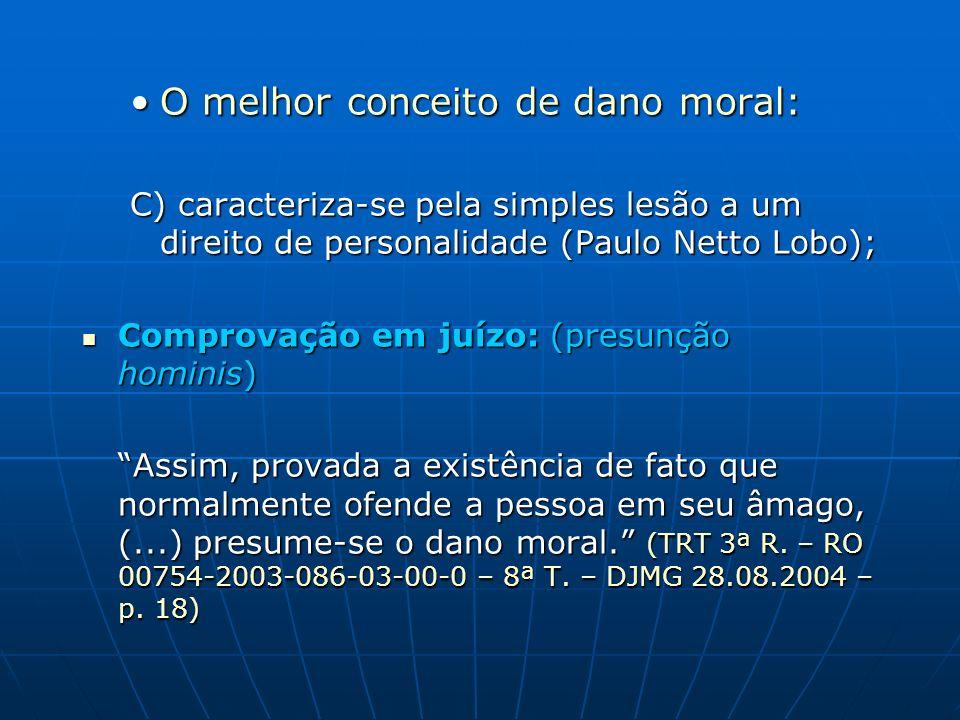 O melhor conceito de dano moral:O melhor conceito de dano moral: C) caracteriza-se pela simples lesão a um direito de personalidade (Paulo Netto Lobo)