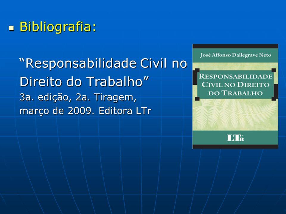 Bibliografia: Bibliografia: Responsabilidade Civil no Direito do Trabalho 3a. edição, 2a. Tiragem, março de 2009. Editora LTr