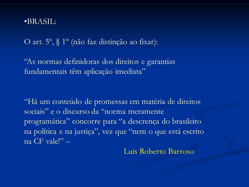 BRASIL: O art. 5º, § 1º (não faz distinção ao fixar): As normas definidoras dos direitos e garantias fundamentais têm aplicação imediata Há um conteúd