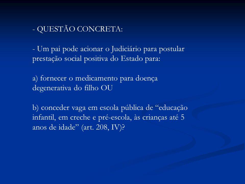 - QUESTÃO CONCRETA: - Um pai pode acionar o Judiciário para postular prestação social positiva do Estado para: a) fornecer o medicamento para doença d