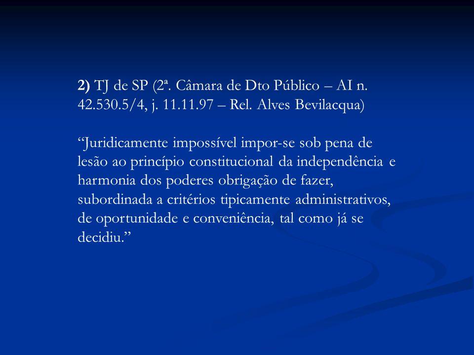 2) TJ de SP (2ª. Câmara de Dto Público – AI n. 42.530.5/4, j. 11.11.97 – Rel. Alves Bevilacqua) Juridicamente impossível impor-se sob pena de lesão ao