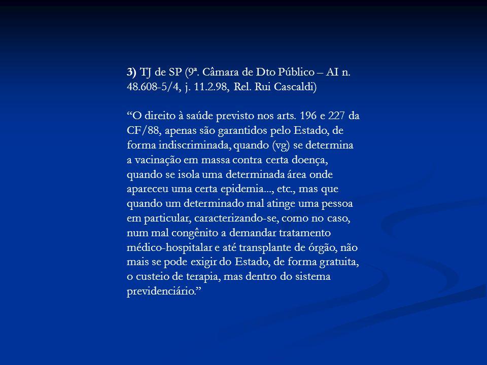 3) TJ de SP (9ª. Câmara de Dto Público – AI n. 48.608-5/4, j. 11.2.98, Rel. Rui Cascaldi) O direito à saúde previsto nos arts. 196 e 227 da CF/88, ape