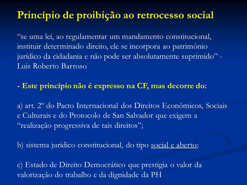 Princípio de proibição ao retrocesso social se uma lei, ao regulamentar um mandamento constitucional, instituir determinado direito, ele se incorpora