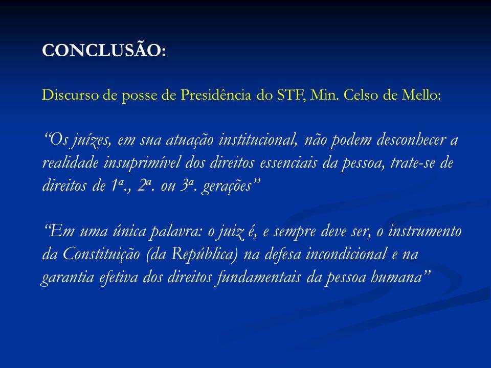 CONCLUSÃO: Discurso de posse de Presidência do STF, Min. Celso de Mello: Os juízes, em sua atuação institucional, não podem desconhecer a realidade in