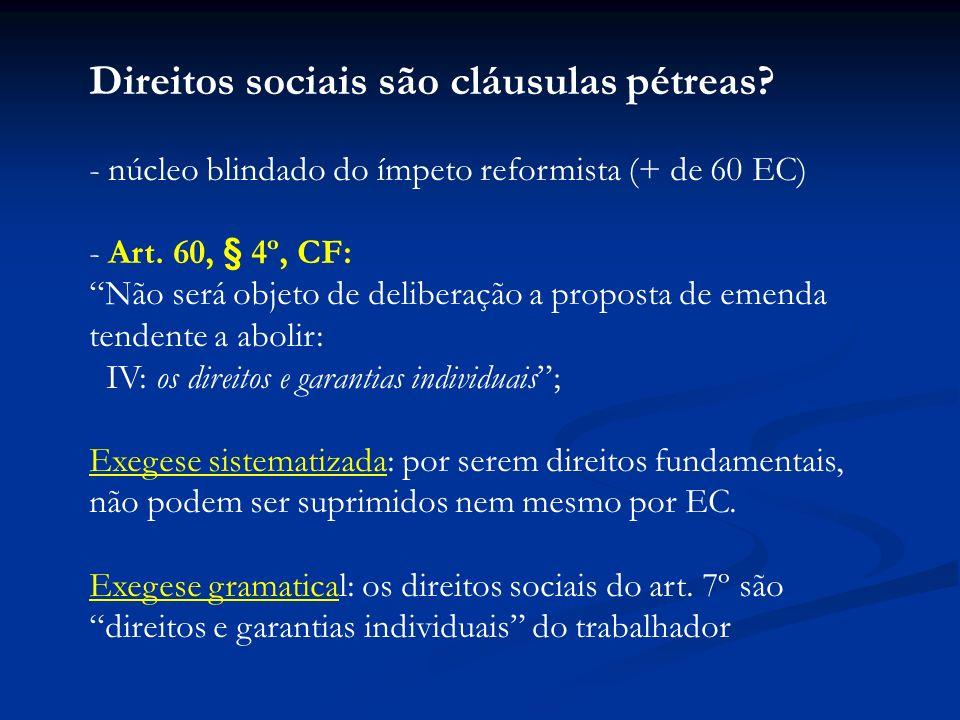 Direitos sociais são cláusulas pétreas? - núcleo blindado do ímpeto reformista (+ de 60 EC) - Art. 60, § 4º, CF: Não será objeto de deliberação a prop