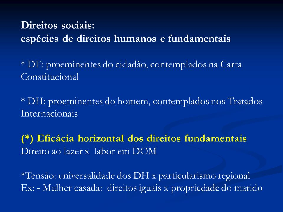Direitos sociais: espécies de direitos humanos e fundamentais * DF: proeminentes do cidadão, contemplados na Carta Constitucional * DH: proeminentes d
