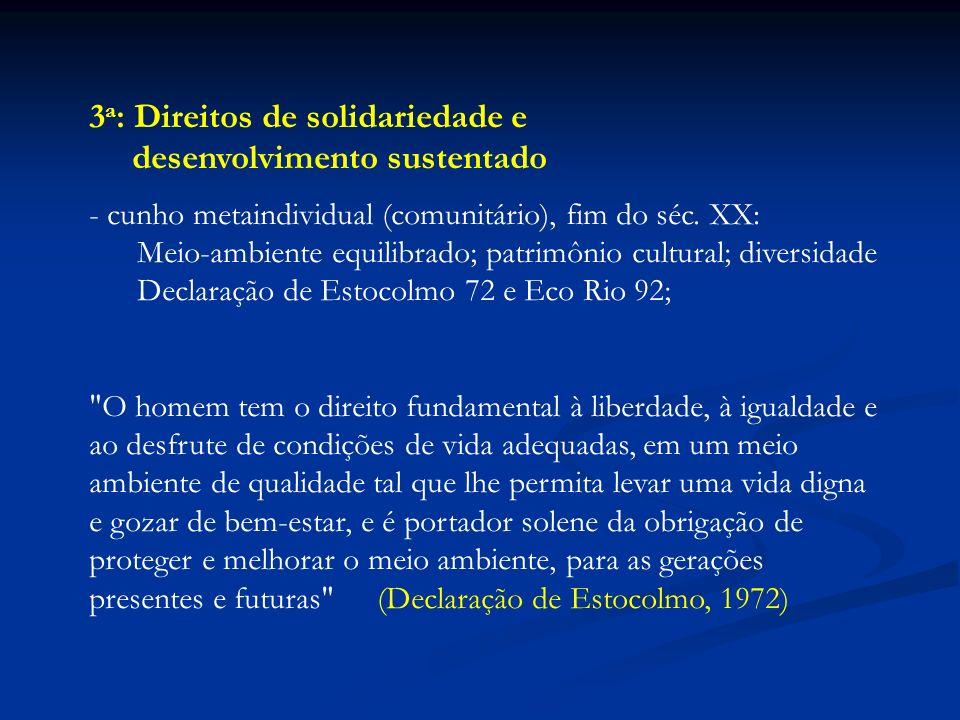 3 a : Direitos de solidariedade e desenvolvimento sustentado - cunho metaindividual (comunitário), fim do séc. XX: Meio-ambiente equilibrado; patrimôn
