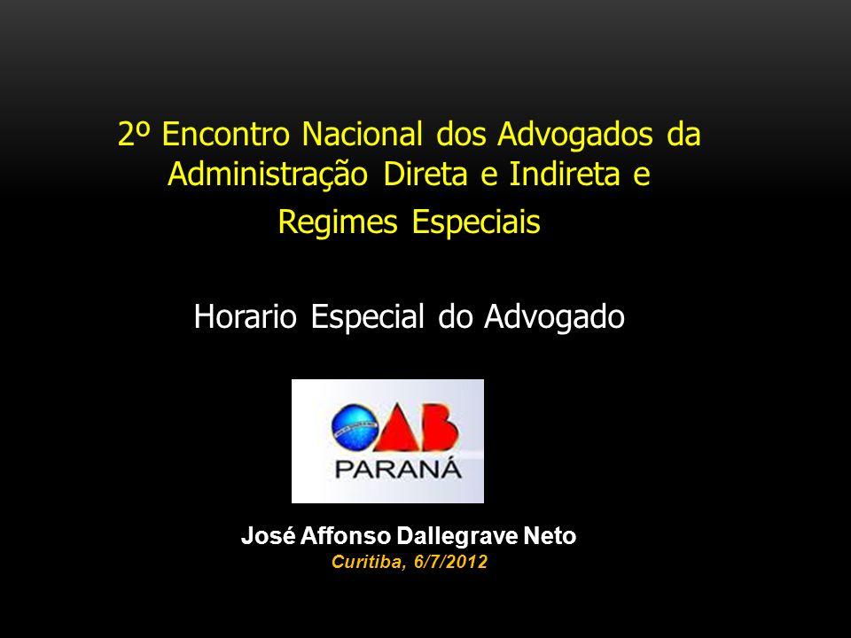 2º Encontro Nacional dos Advogados da Administração Direta e Indireta e Regimes Especiais Horario Especial do Advogado José Affonso Dallegrave Neto Cu