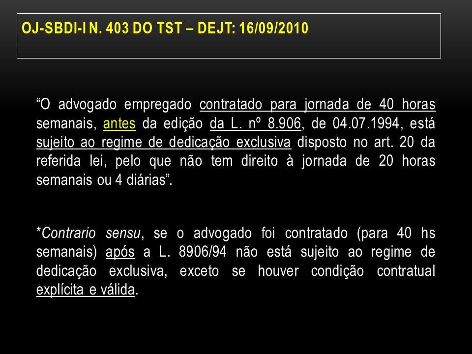 OJ-SBDI-I N. 403 DO TST – DEJT: 16/09/2010 O advogado empregado contratado para jornada de 40 horas semanais, antes da edição da L. nº 8.906, de 04.07