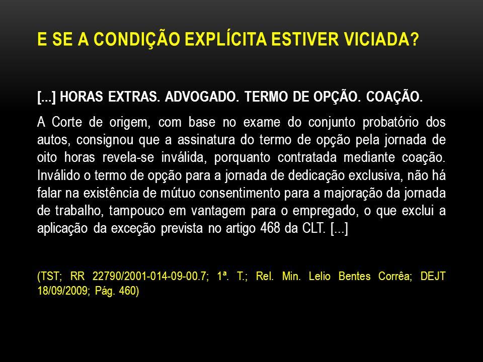E SE A CONDIÇÃO EXPLÍCITA ESTIVER VICIADA? [...] HORAS EXTRAS. ADVOGADO. TERMO DE OPÇÃO. COAÇÃO. A Corte de origem, com base no exame do conjunto prob