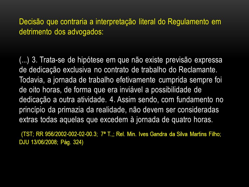 Decisão que contraria a interpretação literal do Regulamento em detrimento dos advogados: (...) 3. Trata-se de hipótese em que não existe previsão exp