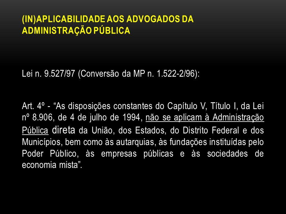 (IN)APLICABILIDADE AOS ADVOGADOS DA ADMINISTRAÇÃO PÚBLICA Lei n. 9.527/97 (Conversão da MP n. 1.522-2/96): Art. 4º - As disposições constantes do Capí