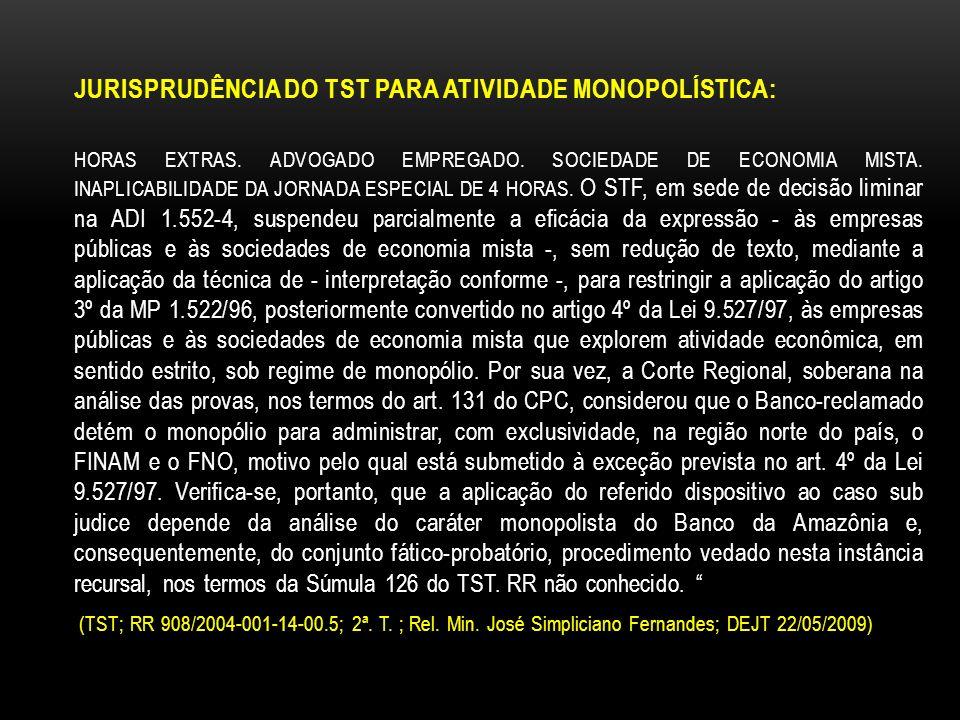 JURISPRUDÊNCIA DO TST PARA ATIVIDADE MONOPOLÍSTICA: HORAS EXTRAS. ADVOGADO EMPREGADO. SOCIEDADE DE ECONOMIA MISTA. INAPLICABILIDADE DA JORNADA ESPECIA