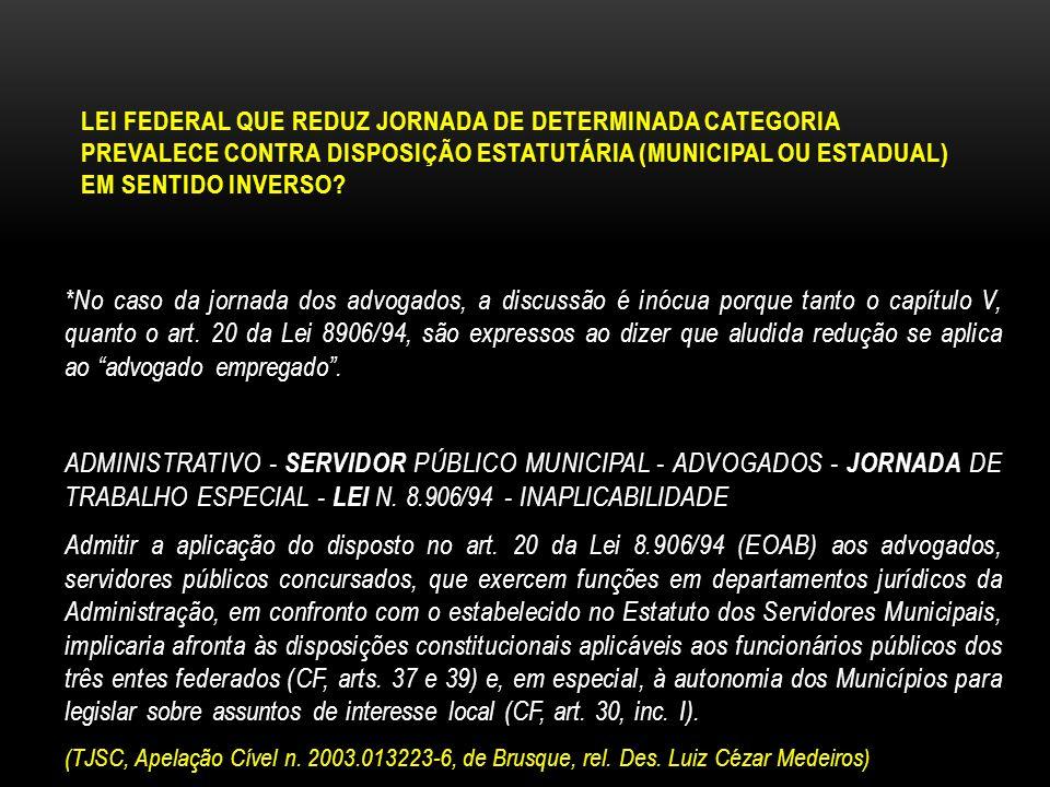 LEI FEDERAL QUE REDUZ JORNADA DE DETERMINADA CATEGORIA PREVALECE CONTRA DISPOSIÇÃO ESTATUTÁRIA (MUNICIPAL OU ESTADUAL) EM SENTIDO INVERSO? *No caso da