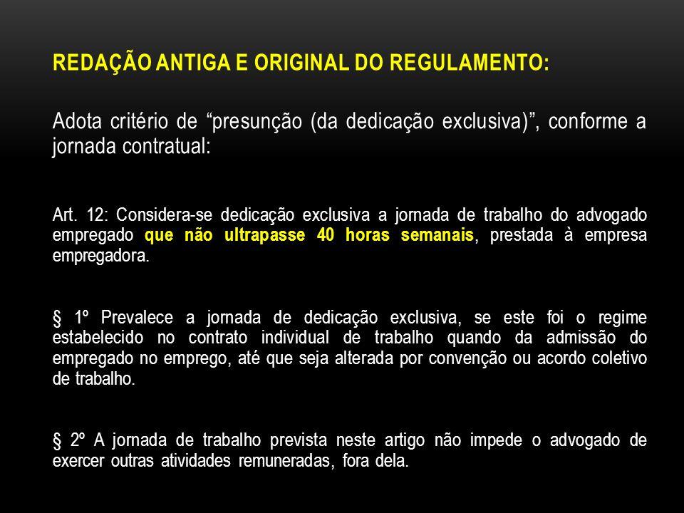 REDAÇÃO ANTIGA E ORIGINAL DO REGULAMENTO: Adota critério de presunção (da dedicação exclusiva), conforme a jornada contratual: Art. 12: Considera-se d