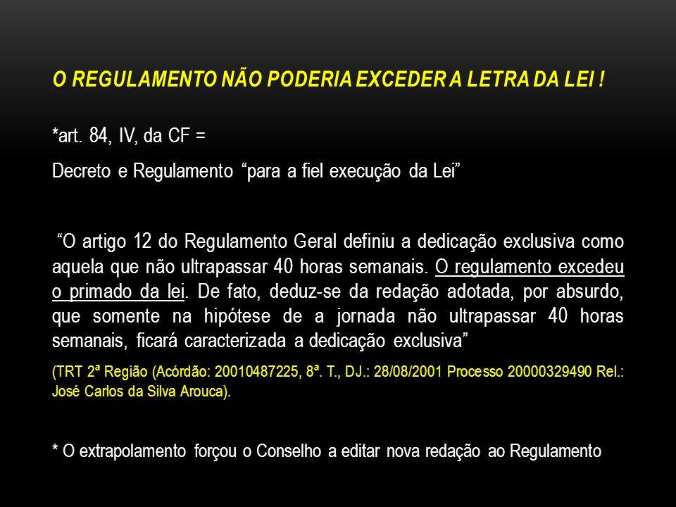 O REGULAMENTO NÃO PODERIA EXCEDER A LETRA DA LEI ! *art. 84, IV, da CF = Decreto e Regulamento para a fiel execução da Lei O artigo 12 do Regulamento