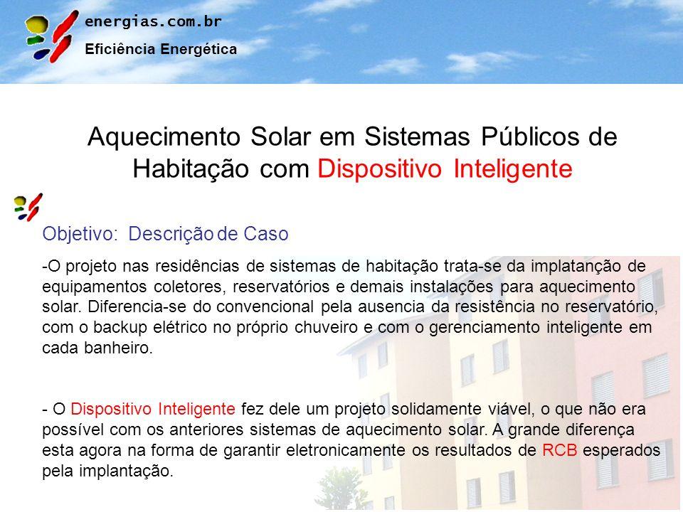 energias.com.br Eficiência Energética Aquecimento Solar em Sistemas Públicos de Habitação com Dispositivo Inteligente Objetivo: Descrição de Caso -O p