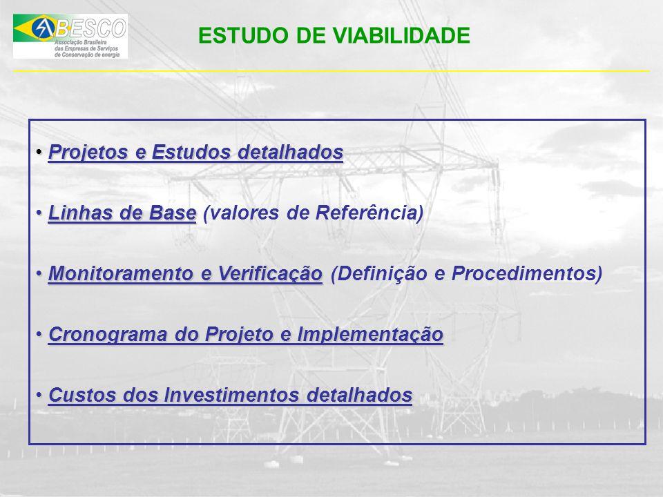 ESTUDO DE VIABILIDADE Projetos e Estudos detalhados Projetos e Estudos detalhados Linhas de Base Linhas de Base (valores de Referência) Monitoramento