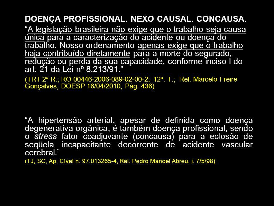 DOENÇA PROFISSIONAL. NEXO CAUSAL. CONCAUSA. A legislação brasileira não exige que o trabalho seja causa única para a caracterização do acidente ou doe